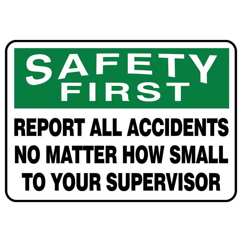"7"" x 10"" Safety First Report All Accidents No Matter How Small to your Supervisor Sign"